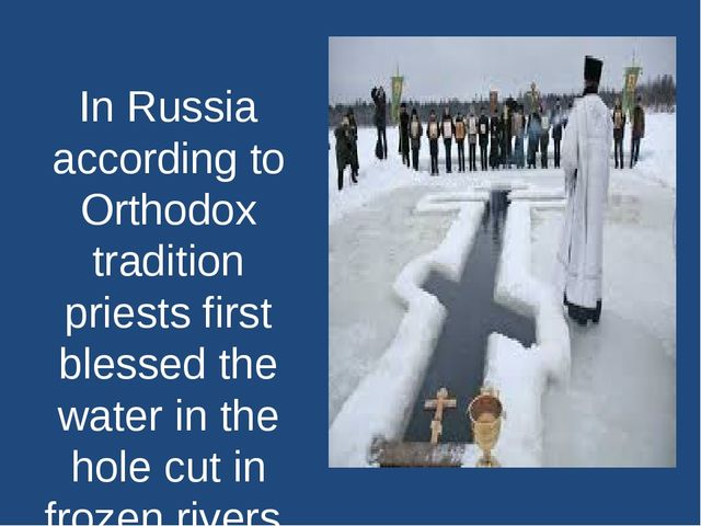 In Russia according to Orthodox tradition priests first blessed the water in...