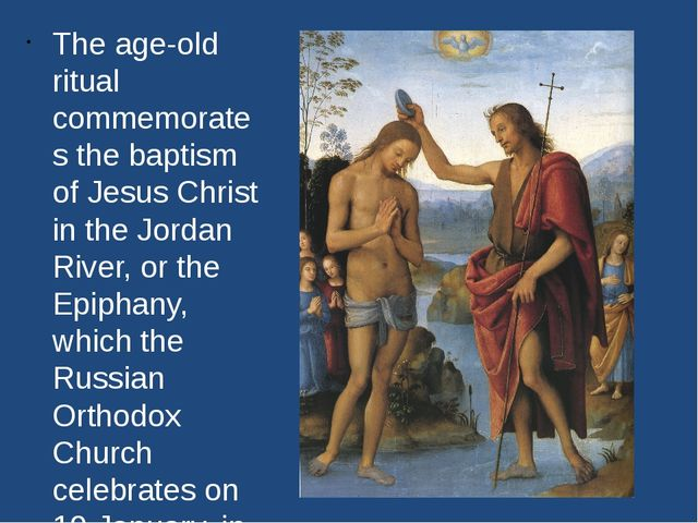 The age-old ritual commemorates the baptism of Jesus Christ in the Jordan Riv...