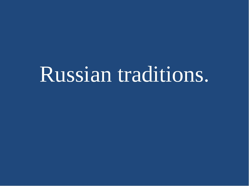 Russian traditions.