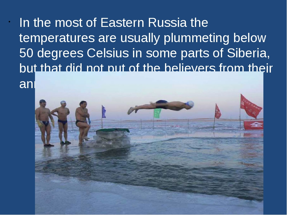 In the most of Eastern Russia the temperatures are usually plummeting below 5...