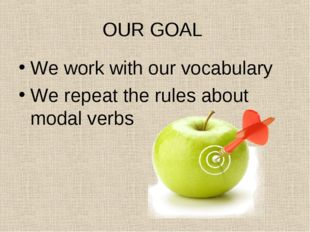 OUR GOAL We work with our vocabulary We repeat the rules about modal verbs
