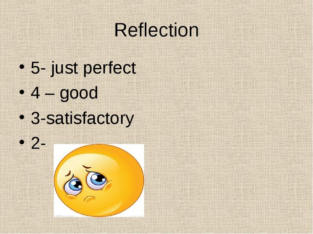 Reflection 5- just perfect 4 – good 3-satisfactory 2-