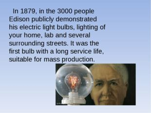 In 1879, in the 3000 people Edison publicly demonstrated his electric light