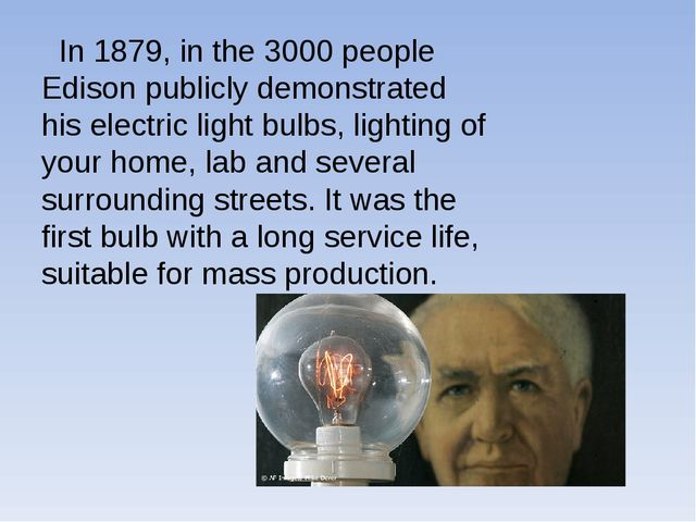 In 1879, in the 3000 people Edison publicly demonstrated his electric light...