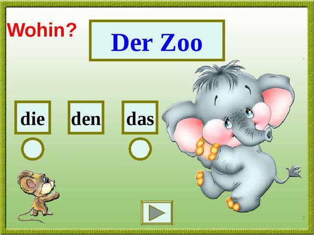 Der Zoo das die den Wohin?
