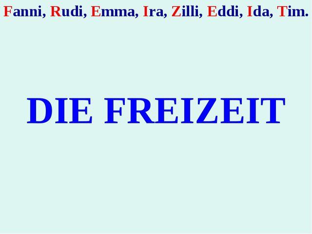 Fanni, Rudi, Emma, Irа, Zilli, Eddi, Ida, Tim. DIE FREIZEIT