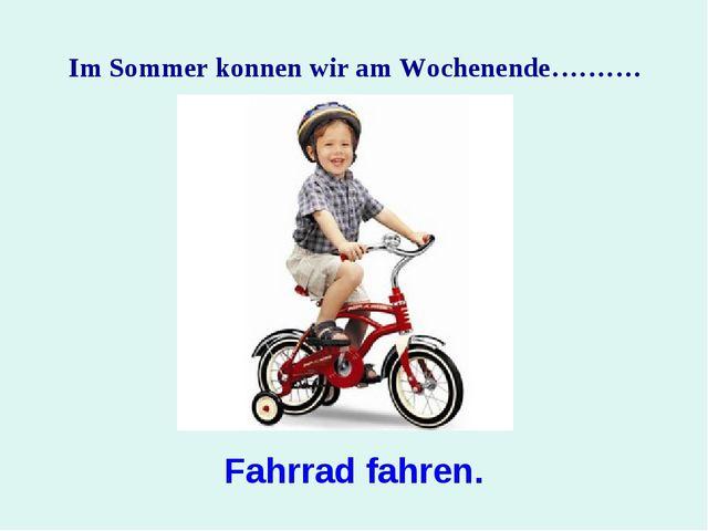 Im Sommer konnen wir am Wochenende………. Fahrrad fahren.