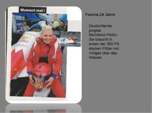 Yvonne,16 Jahre Deutschlands jüngste Rennboot-Pilotin. Sie braucht in einem d