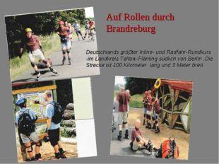 Auf Rollen durch Brandreburg Deutschlands gröβter Inline- und Radfahr-Rundkur