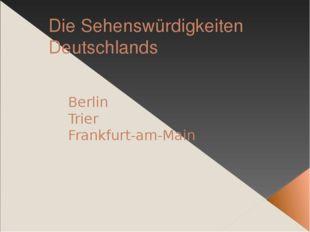 Die Sehenswürdigkeiten Deutschlands Berlin Trier Frankfurt-am-Main