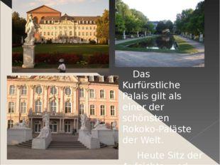 Das Kurfürstliche Palais gilt als einer der schönsten Rokoko-Paläste der Wel