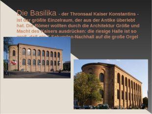 Die Basilika - der Thronsaal Kaiser Konstantins - ist der größte Einzelraum,