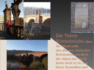 Die Trierer Römerbrücke über die Mosel stellt denältesten römischen Brückenb