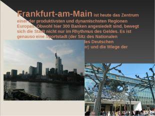 Frankfurt-am-Main ist heute das Zentrum einer der produktivsten und dynamisch