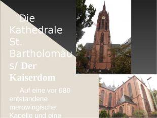 Die Kathedrale St. Bartholomäus/ Der Kaiserdom Auf eine vor 680 entstandene