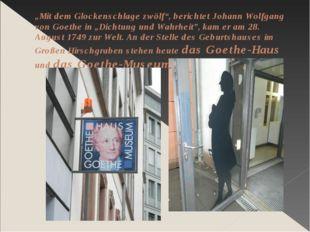 """""""Mit dem Glockenschlage zwölf"""", berichtet Johann Wolfgang von Goethe in """"Dich"""