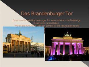 Das Brandenburger Tor Das monumentale Brandenburger Tor kann auf eine rund 2