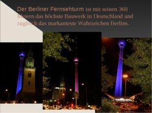 Der Berliner Fernsehturm ist mit seinen 368 Metern das höchste Bauwerk in Deu