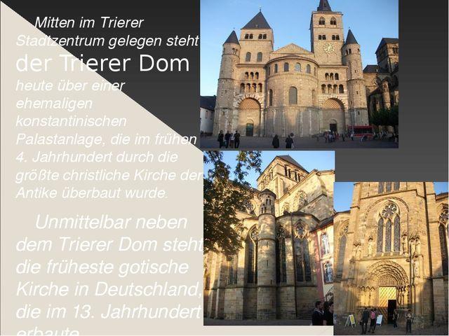 Mitten im Trierer Stadtzentrum gelegen steht der Trierer Dom heute über eine...