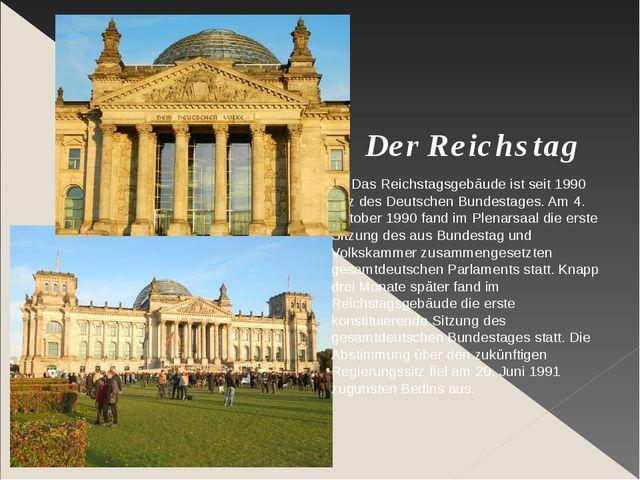 Der Reichstag Das Reichstagsgebäude ist seit 1990 Sitz des Deutschen Bundest...