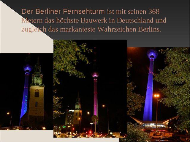 Der Berliner Fernsehturm ist mit seinen 368 Metern das höchste Bauwerk in Deu...