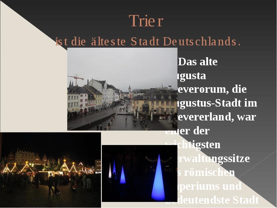 Trier ist die älteste Stadt Deutschlands. Das alte Augusta Treverorum, die Au...