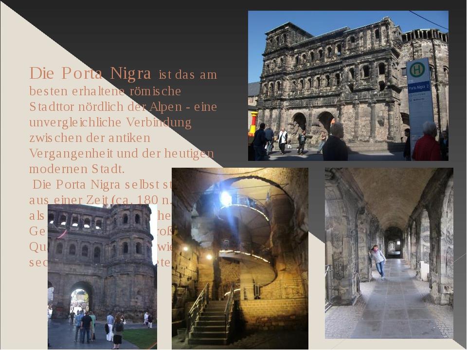 Die Porta Nigra ist das am besten erhaltene römische Stadttor nördlich der Al...