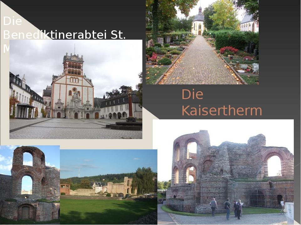 Die Kaiserthermen Die Benediktinerabtei St. Matthias
