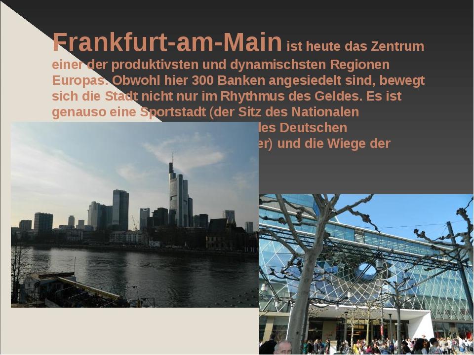 Frankfurt-am-Main ist heute das Zentrum einer der produktivsten und dynamisch...