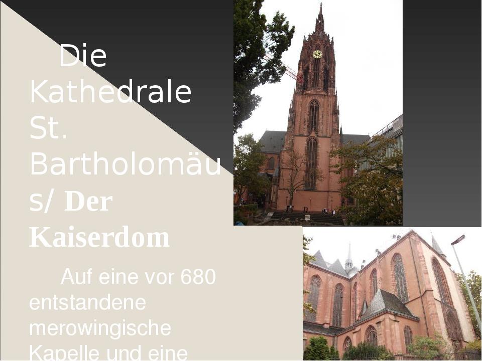 Die Kathedrale St. Bartholomäus/ Der Kaiserdom Auf eine vor 680 entstandene...