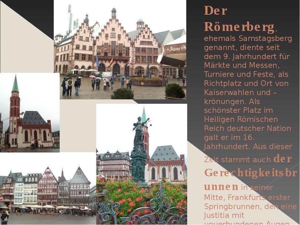 Der Römerberg, ehemals Samstagsberg genannt, diente seit dem 9. Jahrhundert f...