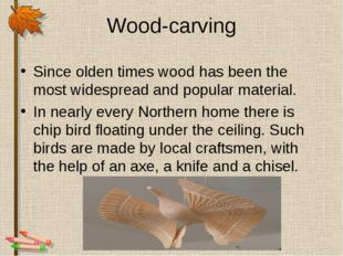 Wood-carving Since olden times wood has been the most widespread and popular