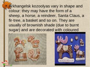 Arkhangelsk kozoolyas vary in shape and colour: they may have the form of a s