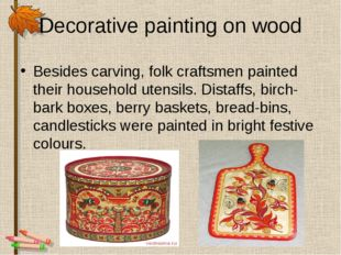Decorative painting on wood Besides carving, folk craftsmen painted their hou