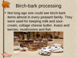Birch-bark processing Not long ago one could see birch-bark items almost in e