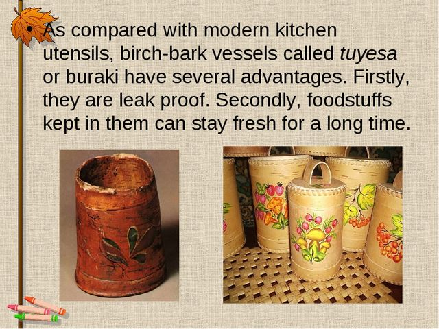 As compared with modern kitchen utensils, birch-bark vessels called tuyesa or...