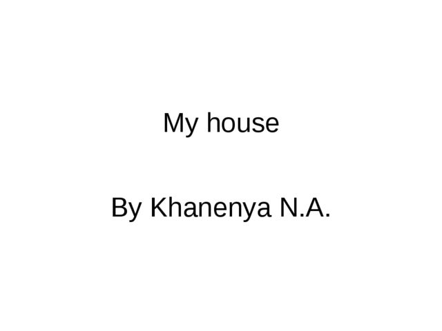 My house By Khanenya N.A.