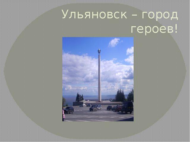 Ульяновск – город героев!