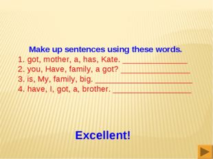 Make up sentences using these words. 1. got, mother, a, has, Kate. __________