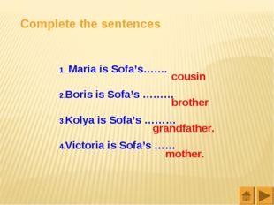 Complete the sentences Maria is Sofa's……. Boris is Sofa's ……… Kolya is Sofa's