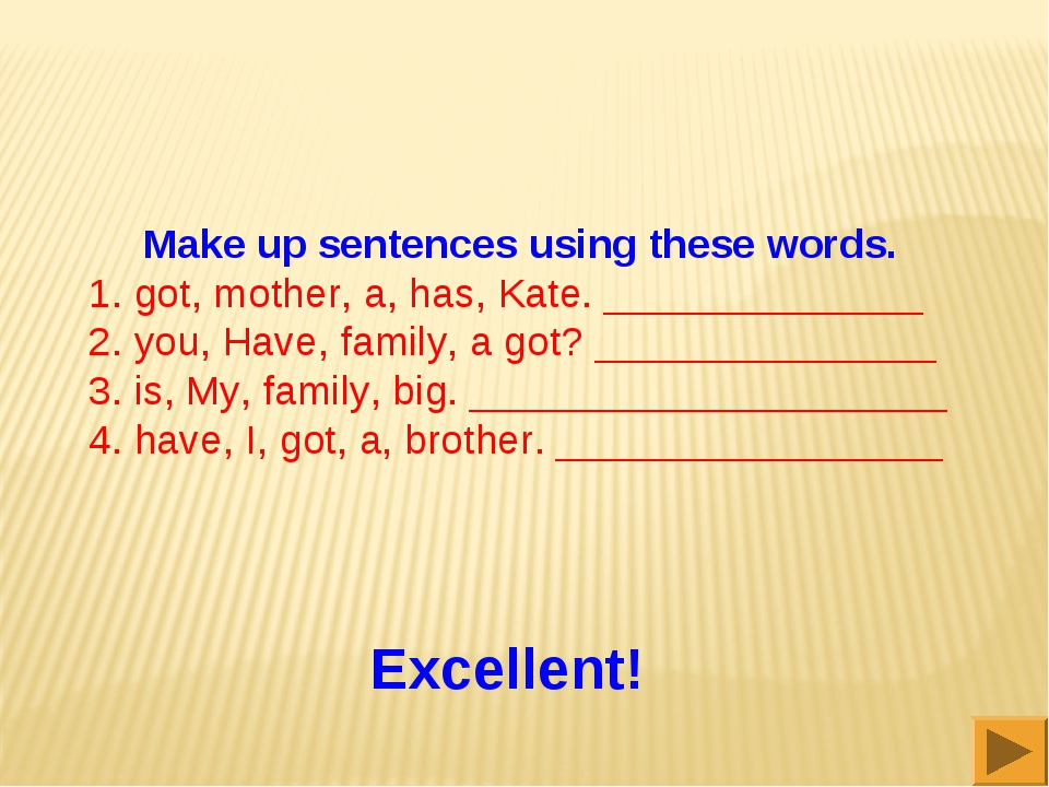 Make up sentences using these words. 1. got, mother, a, has, Kate. __________...
