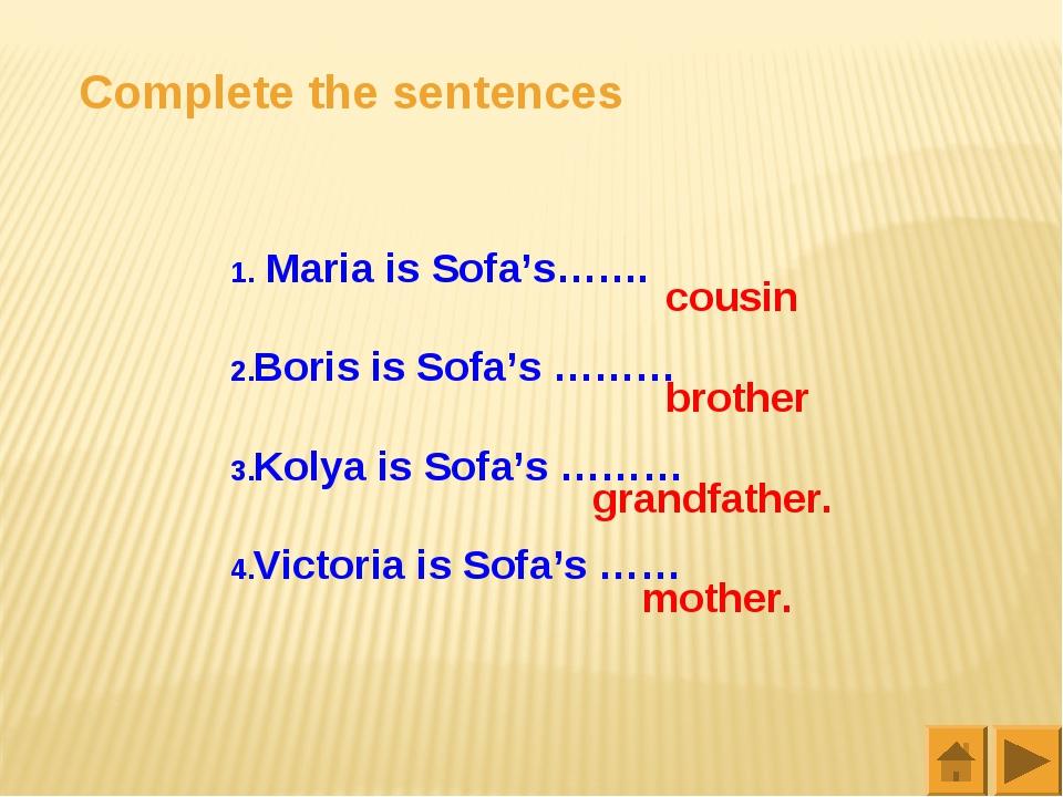 Complete the sentences Maria is Sofa's……. Boris is Sofa's ……… Kolya is Sofa's...
