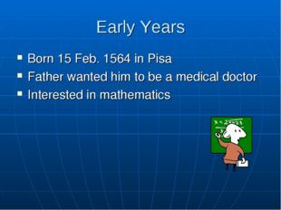 Early Years Born 15 Feb. 1564 in Pisa Father wanted him to be a medical docto