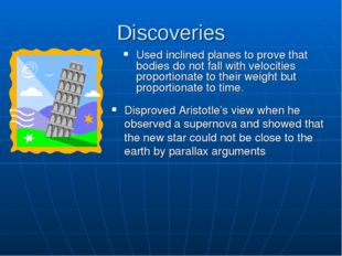 Discoveries Used inclined planes to prove that bodies do not fall with veloci