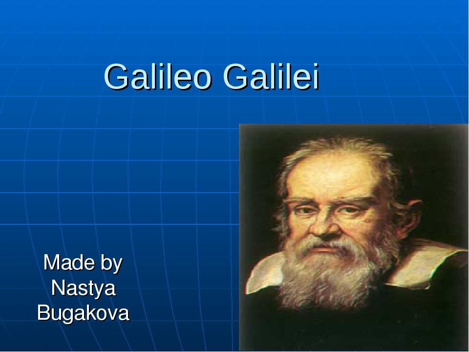Galileo Galilei Made by Nastya Bugakova