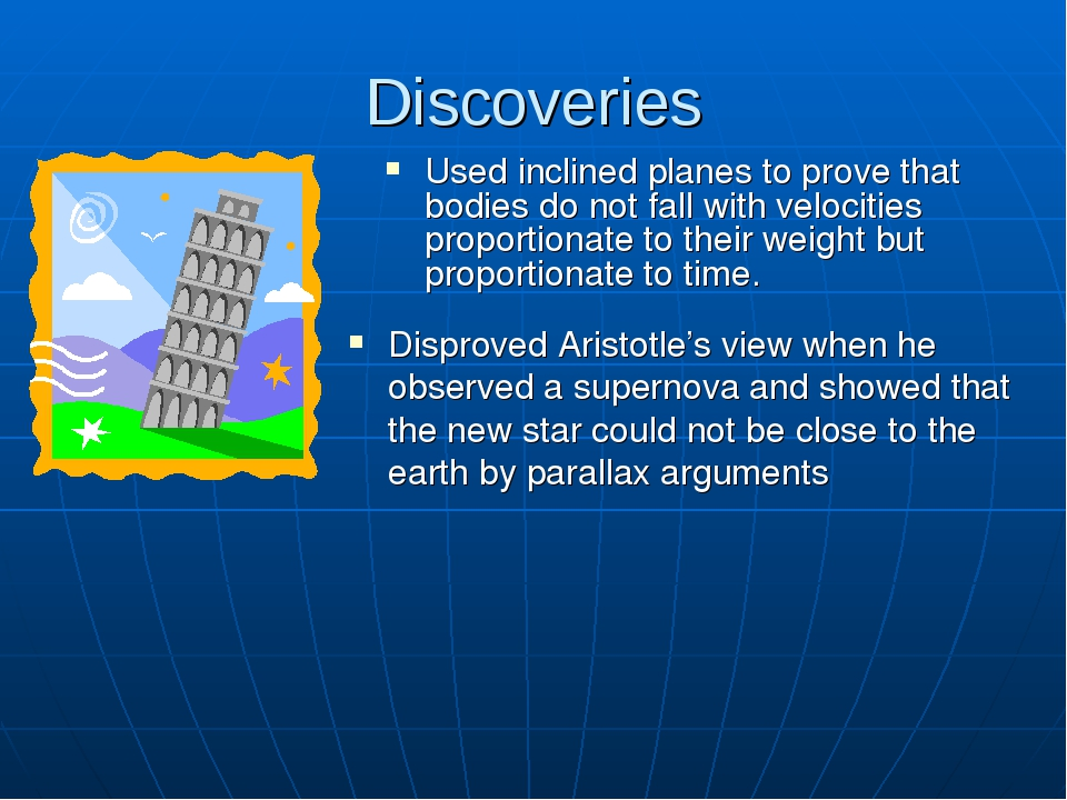 Discoveries Used inclined planes to prove that bodies do not fall with veloci...