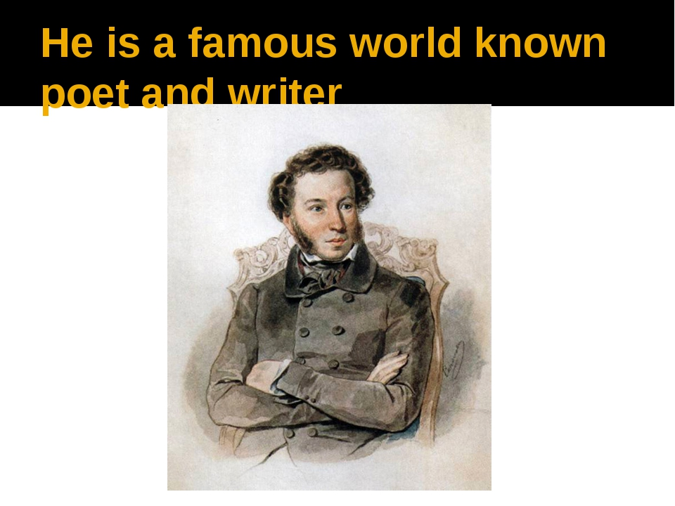 He is a famous world known poet and writer