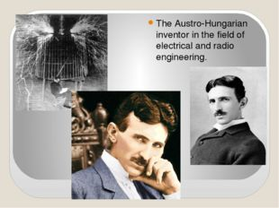 The Austro-Hungarian inventor in the field of electrical and radio engineering.