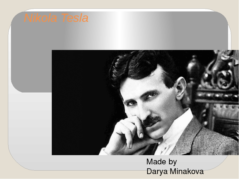 Nikola Tesla Made by Darya Minakova