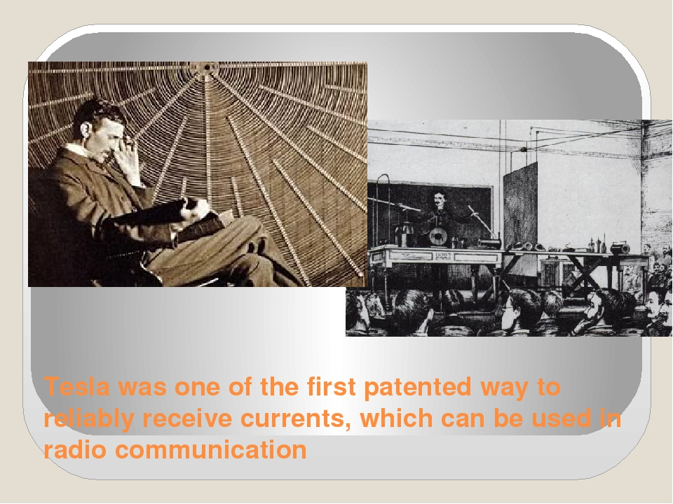 Tesla was one of the first patented way to reliably receive currents, which c...